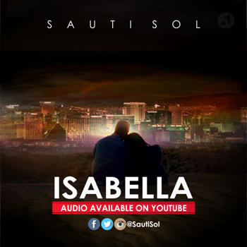 Isabella is Sauti Sol's latest release off their upcoming album Live and Die in Africa
